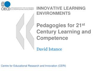 INNOVATIVE LEARNING ENVIRONMENTS Pedagogies for 21 st  Century Learning and Competence
