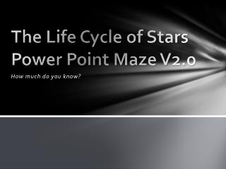 The Life Cycle of Stars Power Point Maze V2.0