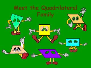 Meet the Quadrilateral Family
