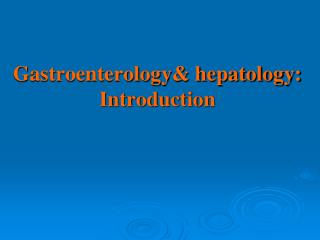 Gastroenterology& hepatology: Introduction