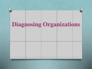 Diagnosing Organizations