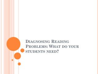 Diagnosing Reading Problems: What do your students need?
