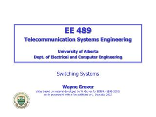 EE 489 Telecommunication Systems Engineering University of Alberta Dept. of Electrical and Computer Engineering Switchin