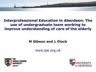 Interprofessional Education in Aberdeen: The use of undergraduate team working to improve understanding of care of the e