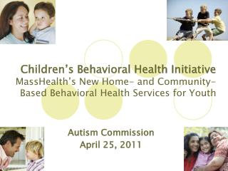 Children's Behavioral Health Initiative MassHealth's New Home- and Community-Based Behavioral Health Services for Yo