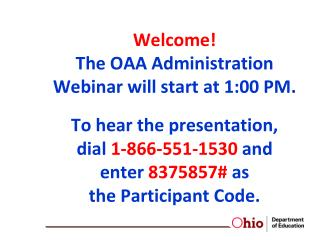 Ohio Achievement Assessments OAA Administration April 11, 2013 Presented by the Ohio Department of Education Paula Mahal