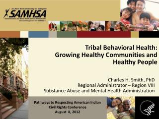 Tribal Behavioral Health:  Growing Healthy Communities and Healthy People