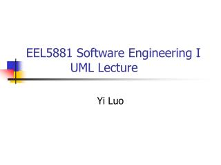 EEL5881 Software Engineering I 		UML Lecture