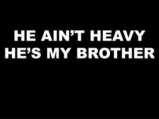 He  ain't  Heavy He's My brother
