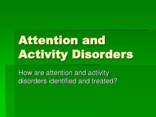 Attention and Activity Disorders