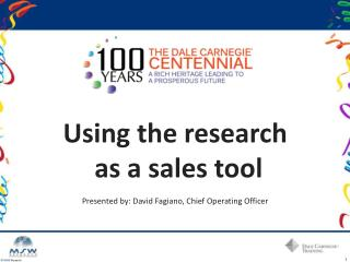 Using the research  as a sales tool Presented by: David  Fagiano , Chief Operating Officer