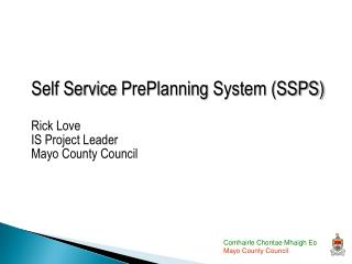 Self Service  PrePlanning  System (SSPS) Rick Love IS Project Leader Mayo County Council