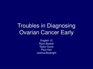 Troubles in Diagnosing Ovarian Cancer Early