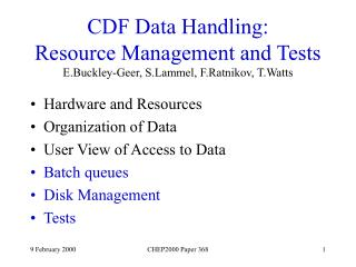 CDF Data Handling: Resource Management and Tests E.Buckley-Geer, S.Lammel, F.Ratnikov, T.Watts