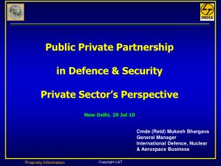 Public Private Partnership in Defence & Security Private Sector's Perspective New Delhi, 29 Jul 10