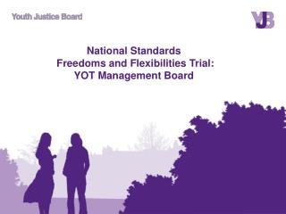 National Standards  Freedoms and Flexibilities Trial:  YOT Management Board