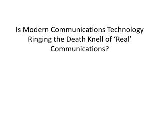 Is Modern Communications Technology Ringing the Death Knell of 'Real' Communications?