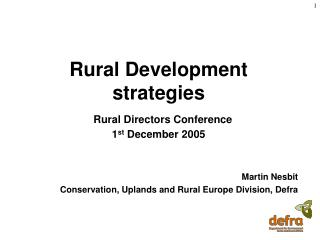 Rural Development strategies  Rural Directors Conference 1 st  December 2005