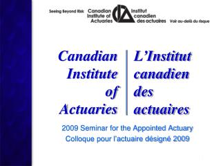 2009 Seminar for the Appointed Actuary Colloque pour l'actuaire désigné 2009