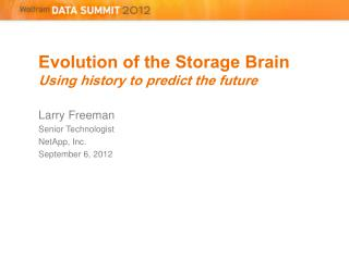Evolution of the Storage Brain Using history to predict the future Larry Freeman Senior Technologist NetApp, Inc. Septem