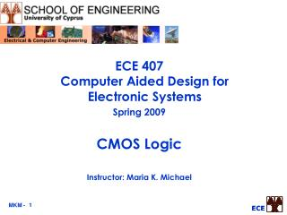 ECE 407  Computer Aided Design for Electronic Systems Spring 2009 CMOS Logic Instructor: Maria K. Michael
