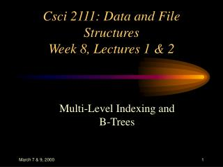 Csci 2111: Data and File Structures Week 8, Lectures 1 & 2