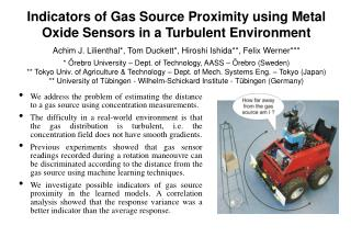 We address the problem of estimating the distance to a gas source using concentration measurements.
