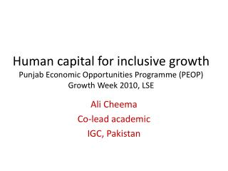 Human capital for inclusive growth  Punjab Economic Opportunities Programme (PEOP) Growth Week 2010, LSE