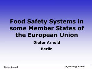 Food Safety Systems in some Member States of the European Union Dieter Arnold Berlin