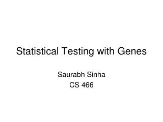 Statistical Testing with Genes