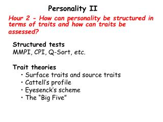 Hour 2 - How can personality be structured in terms of traits and how can traits be assessed?