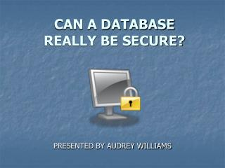 CAN A DATABASE  REALLY BE SECURE?