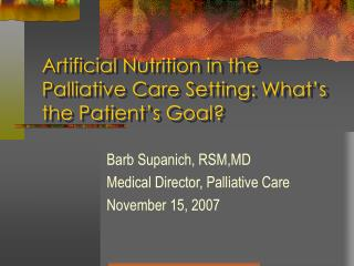 Artificial Nutrition in the Palliative Care Setting: What's the Patient's Goal?