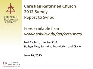 Christian Reformed Church 2012 Survey Report to Synod Files available from www.calvin.edu/go/crcsurvey