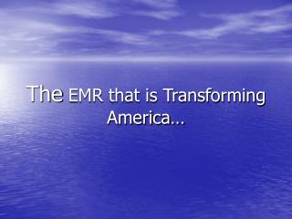 The  EMR that is Transforming America…