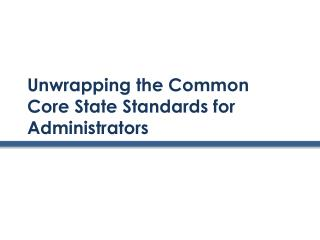 Unwrapping the Common Core State Standards for Administrators