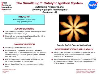 ACCOMPLISHMENTS   The SmartPlug™ Catalytic Ignition eliminating the need 	for magnetos and spark plugs