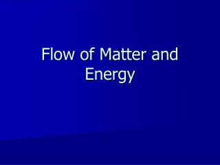 Flow of Matter and Energy