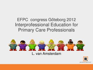 EFPC  congress G ő teborg 2012 Interprofessional Education for Primary Care Professionals