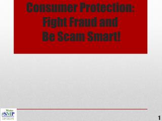 Consumer Protection: Fight Fraud and  Be Scam Smart!