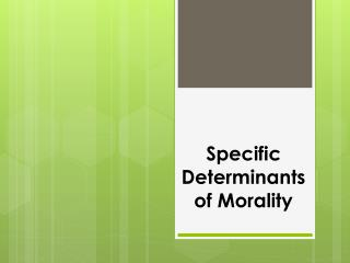 Specific Determinants of Morality