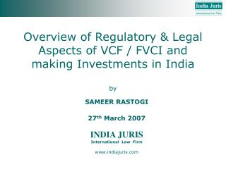 Overview of Regulatory & Legal Aspects of VCF / FVCI and making Investments in India
