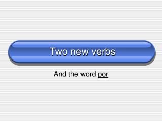 Two new verbs