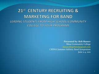 21 st   CENTURY RECRUITING & MARKETING FOR BAND LEADING STUDENTS FROM HIGH SCHOOL/COMMUNITY COLLEGE TO YOUR PROGRAMS