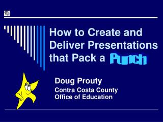 How to Create and Deliver Presentations that Pack a