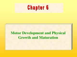 Motor Development and Physical Growth and Maturation