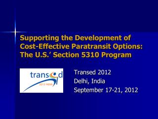 Supporting the Development of Cost-Effective  Paratransit  Options: The U.S.' Section 5310 Program