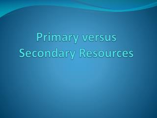 Primary versus Secondary Resources