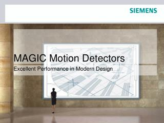 MAGIC Motion Detectors