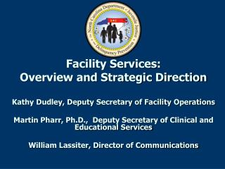 Facility Services: Overview and Strategic Direction Kathy Dudley, Deputy Secretary of Facility Operations